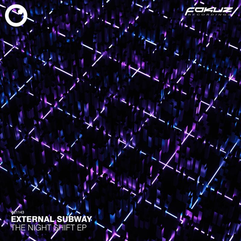 FOKUZ 21143 – External Subway – The Night Shift EP1000